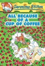 All Because of a Cup of Coffee Geronimo Stilton : Book 10